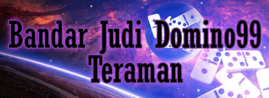 Bandar Judi Domino99 Teraman